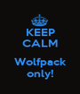 KEEP CALM  Wolfpack only! - Personalised Poster A1 size
