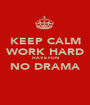 KEEP CALM WORK HARD HAVE FUN NO DRAMA   - Personalised Poster A1 size