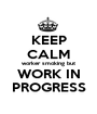 KEEP CALM worker smoking but WORK IN PROGRESS - Personalised Poster A1 size