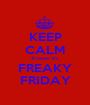 KEEP CALM X-room it's FREAKY FRIDAY - Personalised Poster A1 size