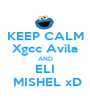 KEEP CALM Xgcc Avila AND ELI  MISHEL xD - Personalised Poster A1 size