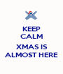 KEEP CALM  XMAS IS ALMOST HERE - Personalised Poster A1 size