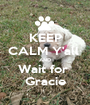 KEEP CALM Y'all  AND Wait for  Gracie - Personalised Poster A1 size