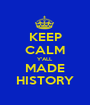 KEEP CALM Y'ALL MADE HISTORY - Personalised Poster A1 size