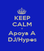 KEEP CALM Y Apoya A DJ/Hypes - Personalised Poster A1 size