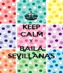 KEEP CALM Y  BAILA SEVILLANAS - Personalised Poster A1 size