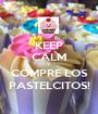 KEEP CALM Y COMPRE LOS PASTELCITOS! - Personalised Poster A1 size