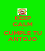 KEEP CALM Y CUMPLE TU ANTOJO - Personalised Poster A1 size