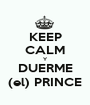 KEEP CALM Y DUERME (el) PRINCE - Personalised Poster A1 size