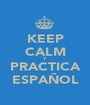 KEEP CALM Y PRACTICA ESPAÑOL - Personalised Poster A1 size