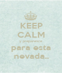 KEEP CALM y preparence para esta nevada.. - Personalised Poster A1 size