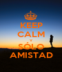 KEEP CALM Y SÓLO AMISTAD - Personalised Poster A1 size