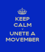 KEEP CALM Y UNETE A MOVEMBER - Personalised Poster A1 size