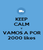 KEEP CALM Y VAMOS A POR 2000 likes - Personalised Poster A1 size