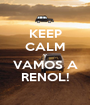 KEEP CALM Y VAMOS A RENOL! - Personalised Poster A1 size