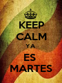 KEEP CALM YA  ES  MARTES - Personalised Poster A1 size