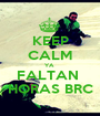 KEEP CALM YA  FALTAN  HORAS BRC - Personalised Poster A1 size