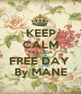 KEEP CALM YA LLEGA FREE DAY  By MANE - Personalised Poster A1 size