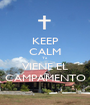 KEEP CALM Ya VIENE EL CAMPAMENTO - Personalised Poster A1 size