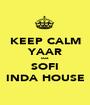 KEEP CALM YAAR cuz SOFI INDA HOUSE - Personalised Poster A1 size