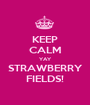 KEEP CALM YAY STRAWBERRY FIELDS! - Personalised Poster A1 size