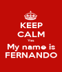 KEEP CALM Yes My name is FERNANDO - Personalised Poster A1 size