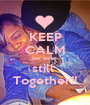 KEEP CALM yes we're  still  Together!! - Personalised Poster A1 size