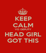 KEEP CALM YO DEPUTY HEAD GIRL GOT THIS - Personalised Poster A1 size