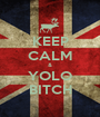 KEEP CALM & YOLO BITCH - Personalised Poster A1 size