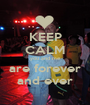 KEEP CALM you and me are forever and ever - Personalised Poster A1 size