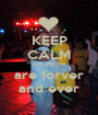 KEEP CALM you and me are forver and ever - Personalised Poster A1 size