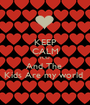 KEEP CALM YOU  And The  Kids Are my world  - Personalised Poster A1 size