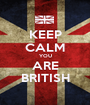 KEEP CALM YOU ARE BRITISH - Personalised Poster A1 size
