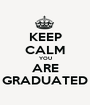 KEEP CALM YOU ARE GRADUATED - Personalised Poster A1 size