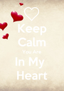 Keep Calm You Are In My  Heart - Personalised Poster A1 size