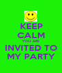 KEEP CALM YOU ARE INVITED TO MY PARTY - Personalised Poster A1 size