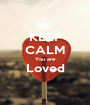 KEEP CALM You are Loved  - Personalised Poster A1 size