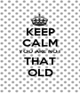 KEEP CALM YOU ARE NOT THAT OLD - Personalised Poster A1 size