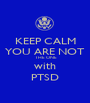 KEEP CALM YOU ARE NOT  THE ONE with PTSD - Personalised Poster A1 size