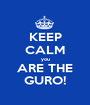 KEEP CALM you ARE THE GURO! - Personalised Poster A1 size
