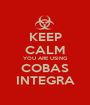 KEEP CALM YOU ARE USING COBAS INTEGRA - Personalised Poster A1 size