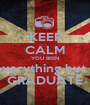 KEEP CALM YOU BEEN everything but a GRADUATE - Personalised Poster A1 size