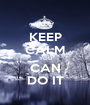 KEEP CALM YOU CAN DO IT - Personalised Poster A1 size