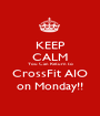 KEEP CALM You Can Return to CrossFit AIO on Monday!! - Personalised Poster A1 size