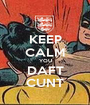 KEEP CALM YOU DAFT CUNT - Personalised Poster A1 size