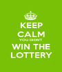 KEEP CALM YOU DIDN'T WIN THE LOTTERY - Personalised Poster A1 size