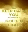 KEEP CALM YOU  FOUND MY GOLDEN LIGHT - Personalised Poster A1 size