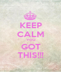KEEP CALM YOU GOT THIS!!! - Personalised Poster A1 size