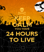 KEEP CALM YOU HAVE 24 HOURS TO LIVE - Personalised Poster A1 size