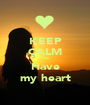 KEEP CALM You Have my heart - Personalised Poster A1 size